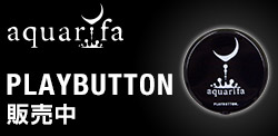 "aquarifa PLAYBUTTON 発売中"" title="